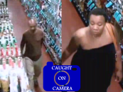 CAUGHT ON CAMERA: DO YOU KNOW THESE TWO BOOZE BANDITS? {VIDEO}