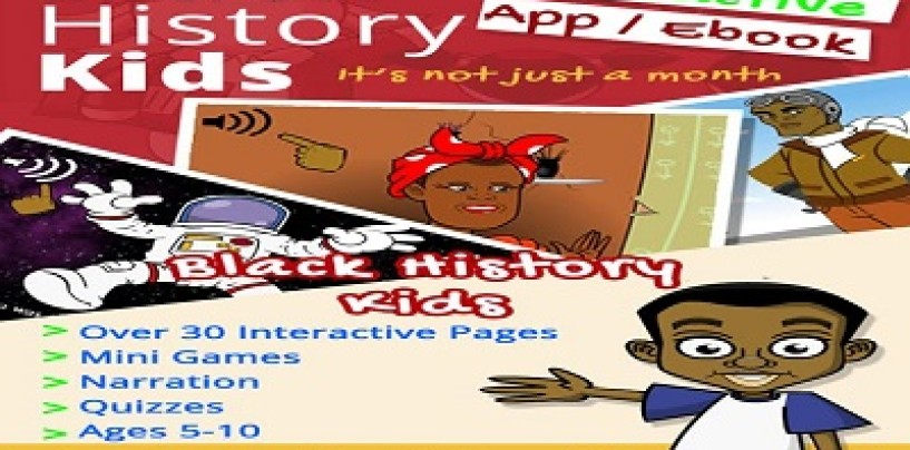 Go Download The Amazing App/EBook 'Black History Kids' Now! Its A Must Have For All Ages & Races! (Video)