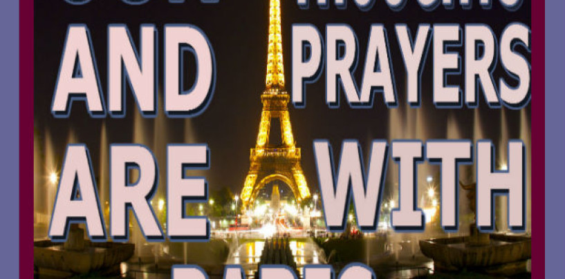 BREAKING NEWS: OUR THOUGHTS AND PRAYERS ARE WITH PARIS!