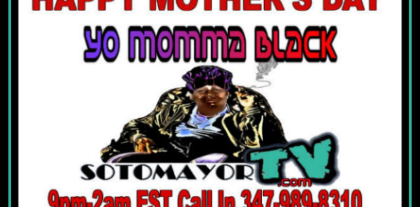 "5/8/16- EP #1021 HAPPY ""YO MOMMA BLACK"" DAY MOTHER'S DAY SHOW 9pm-2am EST Call In 347-989-8310"