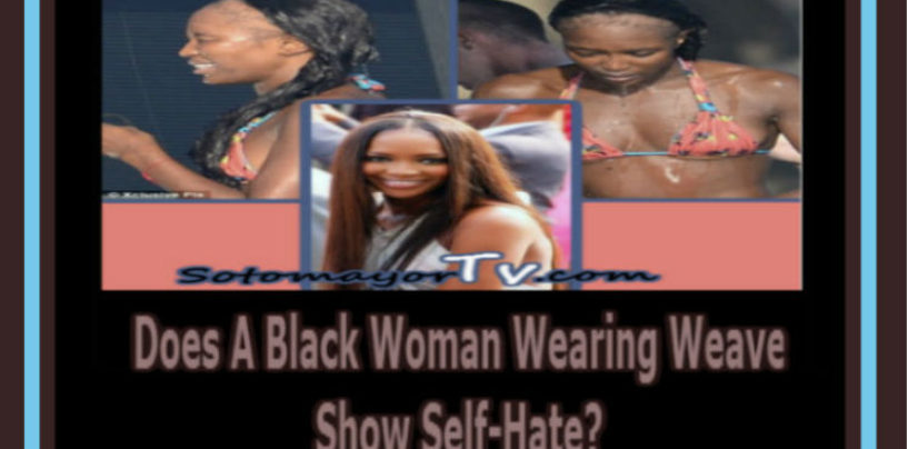 5/10/16- Does A Black Woman Wearing Weave Show Self-Hate? 9pm-2am EST Call In 347-989-8310