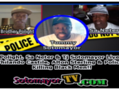 Polight, Sa Neter & Tj Sotomayor Live: Philando Castile, Alton Sterling & Police Killing Black Men! (Video)