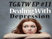 TG&TW Ep#11 How Depression & Its Effects Can Destroy You & Any Relationship U Have! (Video)